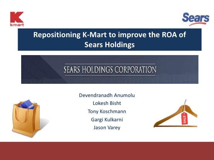 Repositioning K-Mart to improve the ROA of               Sears Holdings                 Devendranadh Anumolu              ...