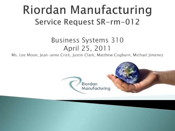 Riordan Manufacturing, Inc. Service Request Sr-Rm-022 Riordan&nbspEssay