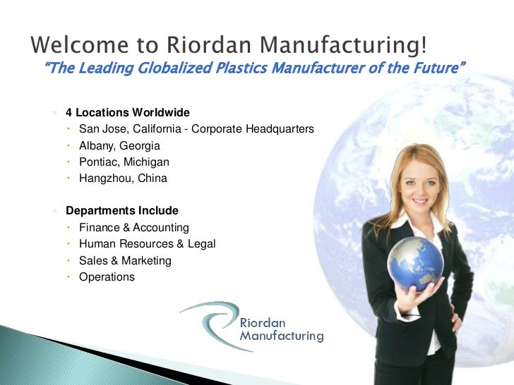 riordan manufacturing inc workflow Riordan manufacturing company business systems good communication is vital in any organization riordan manufacturing company is a multi-billion dollar plastics manufacturer, which makes good use of top-of-the-line technological equipment for its home base in san juan.