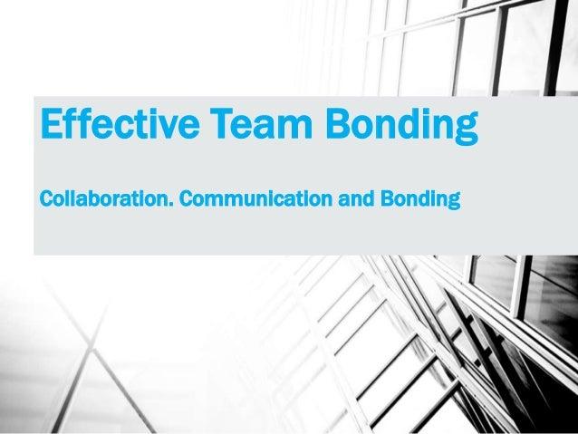 Effective Team Bonding Collaboration. Communication and Bonding