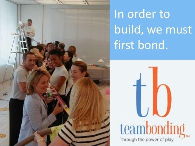 In order tobuild, we mustfirst bond.
