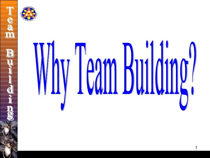 Why Team Building? Team Building