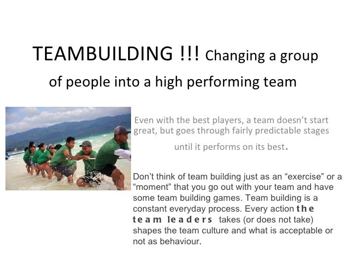 TEAMBUILDING !!!   Changing a group of people into a high performing team   Even with the best players, a team doesn't sta...