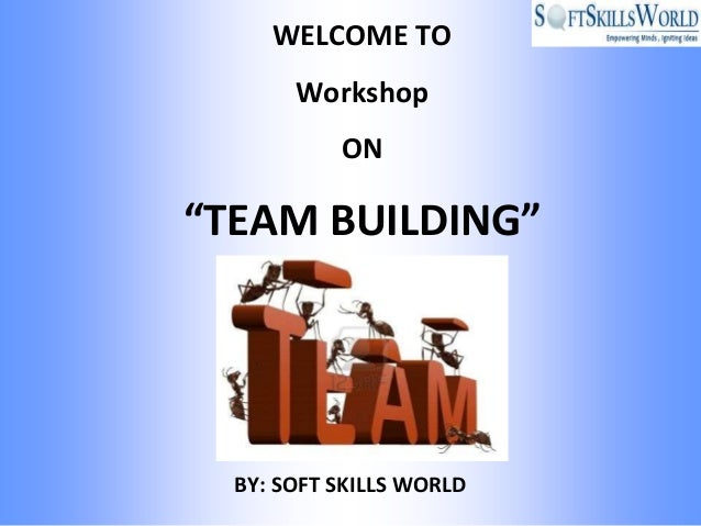 "WELCOME TO       Workshop           ON""TEAM BUILDING""  BY: SOFT SKILLS WORLD"
