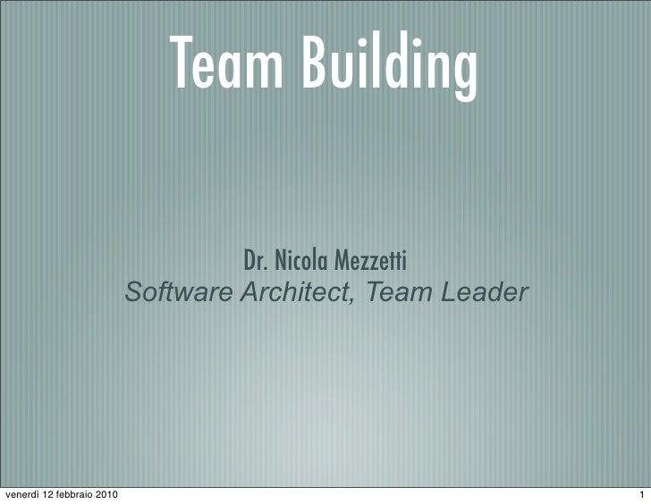 Team Building                                      Dr. Nicola Mezzetti                            Software Architect, Team...