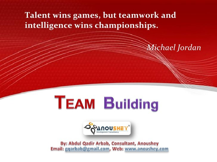 Talent wins games, but teamwork and           intelligence wins championships. Home Introduction Why Team Building     ...