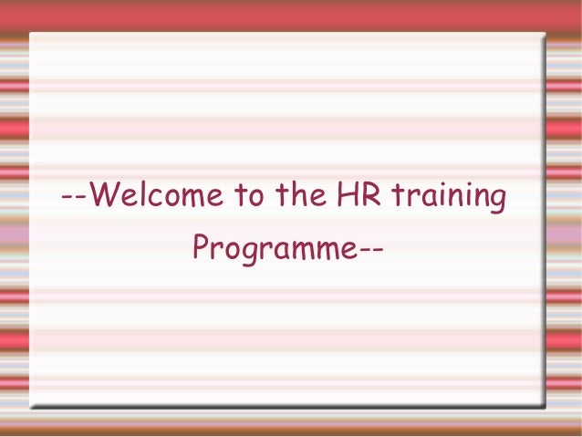 --Welcome to the HR training        Programme--