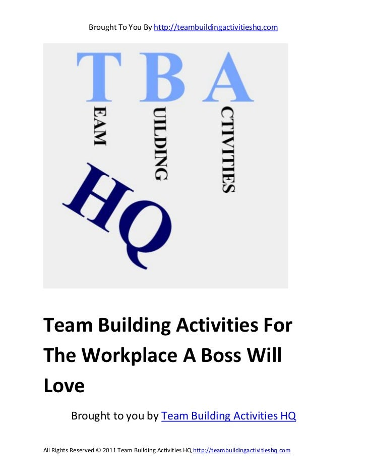 Brought To You By http://teambuildingactivitieshq.comTeam Building Activities ForThe Workplace A Boss WillLove          Br...
