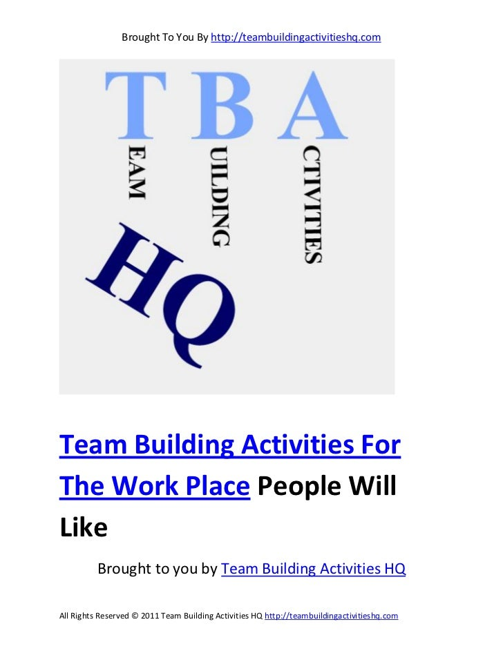 Brought To You By http://teambuildingactivitieshq.comTeam Building Activities ForThe Work Place People WillLike          B...