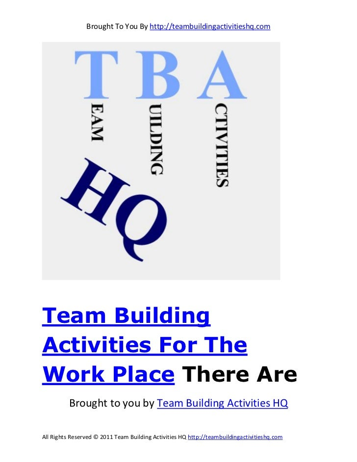 Brought To You By http://teambuildingactivitieshq.comTeam BuildingActivities For TheWork Place There Are          Brought ...