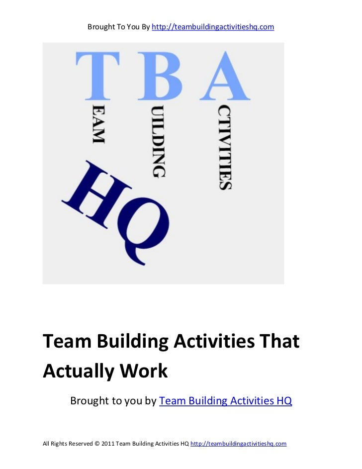 Brought To You By http://teambuildingactivitieshq.comTeam Building Activities ThatActually Work          Brought to you by...