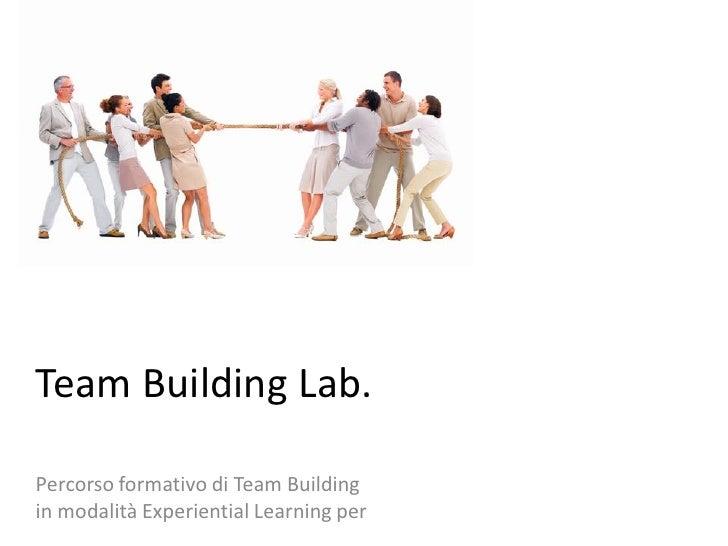Team Building Lab.  Percorso formativo di Team Building in modalità Experiential Learning per