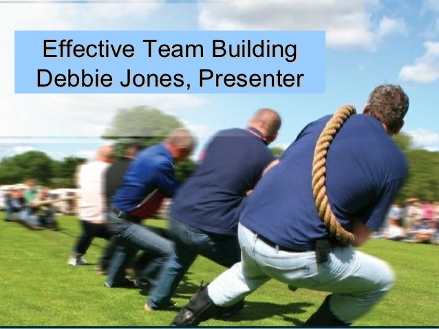 Effective Team BuildingDebbie Jones, Presenter