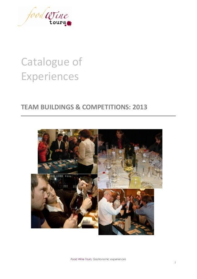 Catalogue ofExperiencesTEAM BUILDINGS & COMPETITIONS: 2013             Food Wine Tours, Gastronomic experiences           ...
