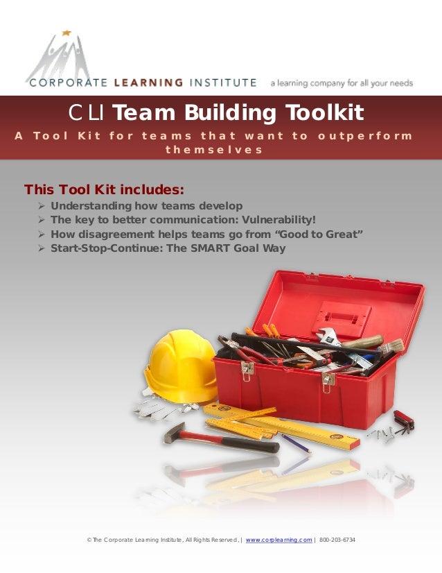 CLI Team Building Toolkit A  T o o l  K i t  f o r  t e a m s t h a t w a n t t h e m s e l v e s  t o  o u t p e r f o r ...