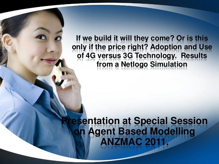 If we build it will they come? Or is this  only if the price right? Adoption and Use   of 4G versus 3G Technology. Results...