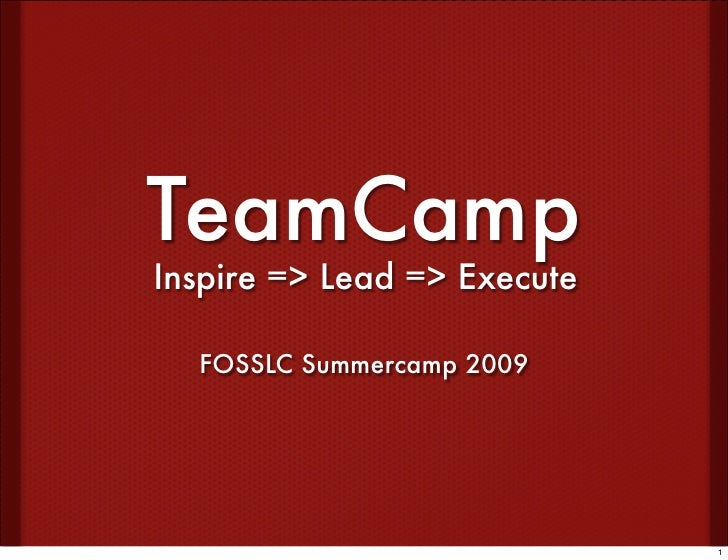 TeamCamp Inspire => Lead => Execute    FOSSLC Summercamp 2009                                  1
