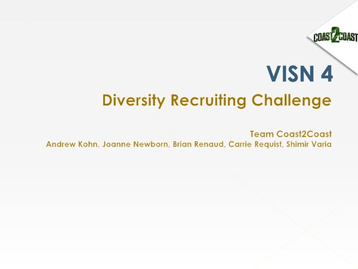 VISN 4<br />Diversity Recruiting Challenge<br />Team Coast2Coast <br />Andrew Kohn, Joanne Newborn, Brian Renaud, Carrie R...