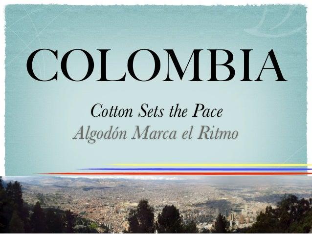 COLOMBIA   Cotton Sets the Pace Algodón Marca el Ritmo