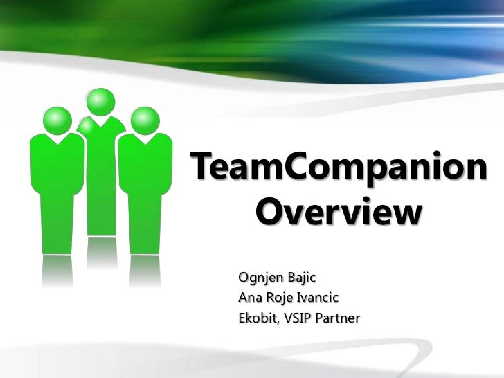 TeamCompanion   Overview  Ognjen Bajic  Ana Roje Ivancic  Ekobit, VSIP Partner