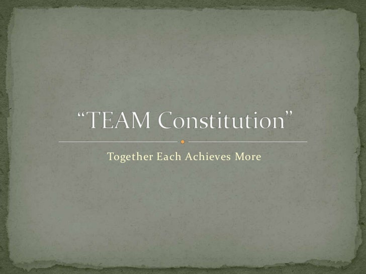 "Together Each Achieves More <br />""TEAM Constitution""<br />"