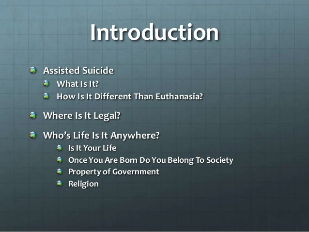 the reasons for the legalization of euthanasia So there is reason to resist the legalization of assisted suicide as fundamental as the first reason given for resisting the legalization of euthanasia  advocates of the legalization of.