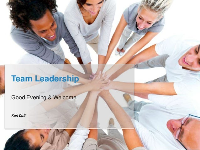 Good Evening & Welcome Team Leadership Karl Duff