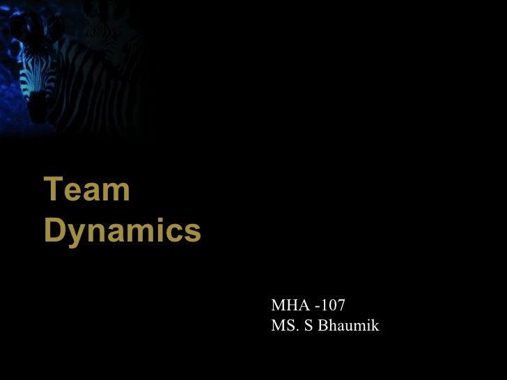 Team           .  Dynamics                     MHA -107                    MS. S Bhaumik             1
