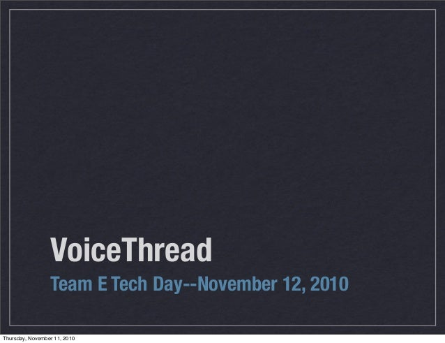 VoiceThread Team E Tech Day--November 12, 2010 Thursday, November 11, 2010