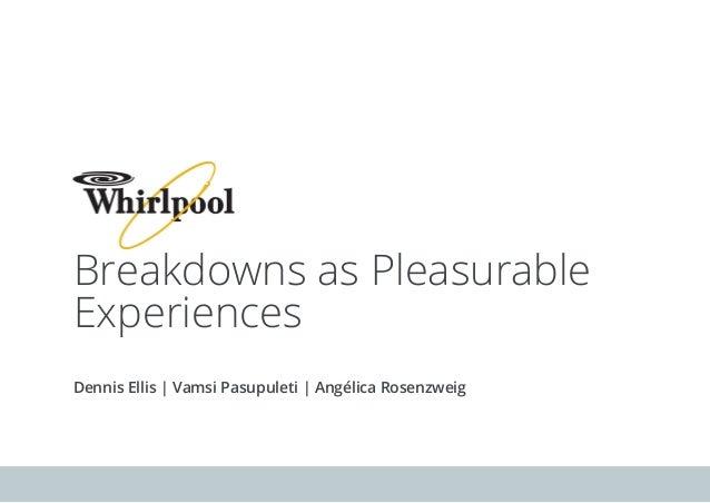 Breakdowns as Pleasurable Experiences