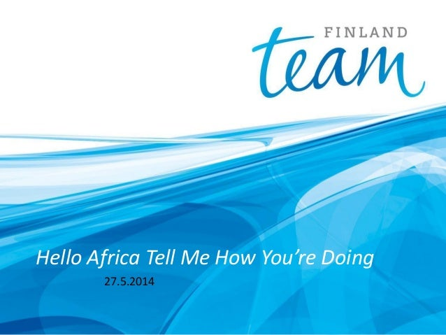 Team Finland Future Watch: Hello Africa Tell Me How You Are Doing