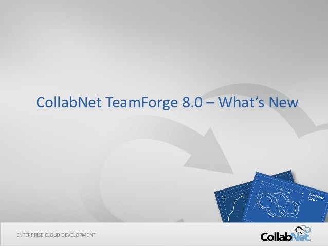 1 Copyright ©2014 CollabNet, Inc. All Rights Reserved. ENTERPRISE CLOUD DEVELOPMENT CollabNet TeamForge 8.0 – What's New