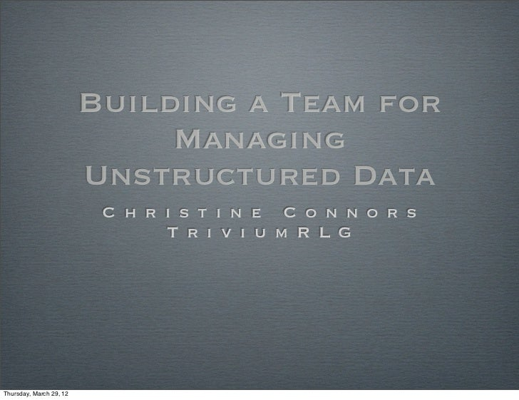 Building a Team for                              Managing                         Unstructured Data                       ...