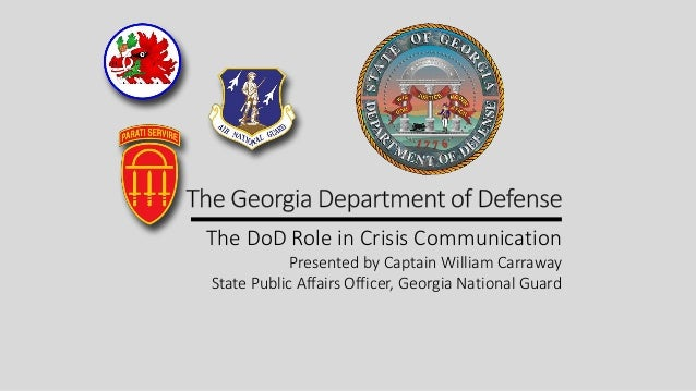 The DoD Role in Crisis Communication Presented by Captain William Carraway State Public Affairs Officer, Georgia National ...