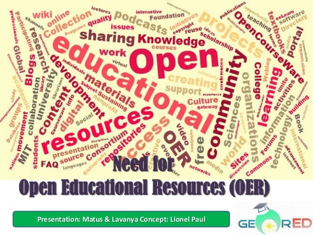 Need forOpen Educational Resources (OER)  Presentation: Matus & Lavanya Concept: Lionel Paul