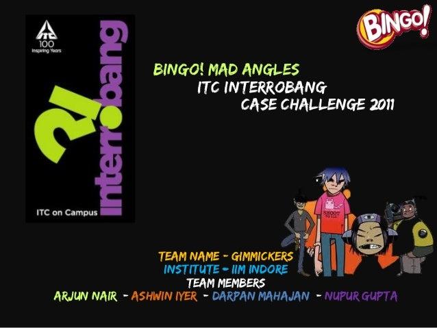 Team Name:- Gimmickers Institute:- IIM Indore Team Members Arjun Nair |- Ashwin Iyer |- Darpan Mahajan |- Nupur Gupta Bing...