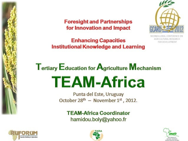 I. Tertiary Agriculture Education (TAE) in Africa  Context and ChallengesII. TEAM-Africa: Vision – Mission – ObjectivesIII...