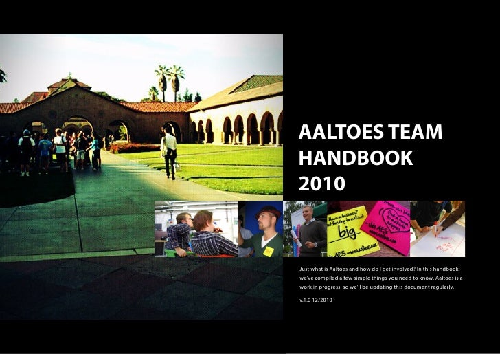 AALTOES TEAM HANDBOOK 2010   Just what is Aaltoes and how do I get involved? In this handbook we've compiled a few simple ...