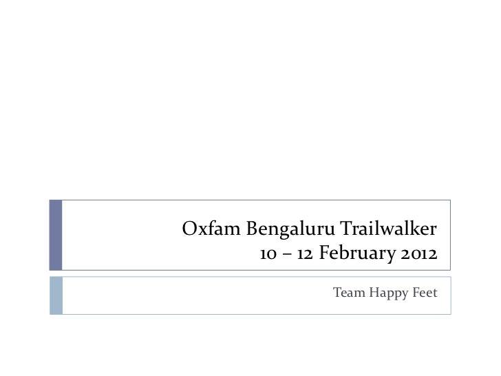Oxfam Bengaluru Trailwalker       10 – 12 February 2012                Team Happy Feet
