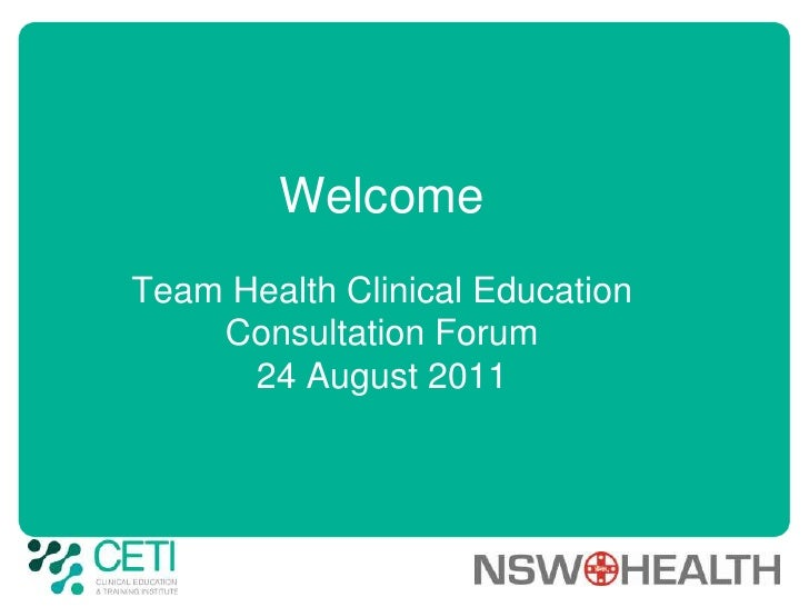 Welcome Team Health Clinical EducationConsultation Forum24 August 2011<br />