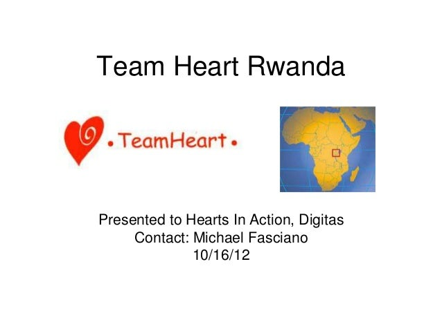 Team Heart RwandaPresented to Hearts In Action, Digitas     Contact: Michael Fasciano              10/16/12