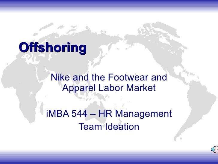 Offshoring Nike and the Footwear and Apparel Labor Market iMBA 544 – HR Management Team Ideation