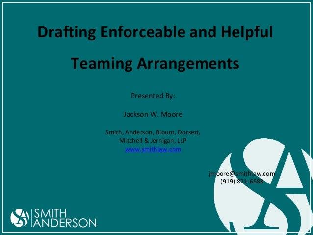 Dra$ing  Enforceable  and  Helpful   Teaming  Arrangements   Presented  By:      Jackson  W.  Moore...