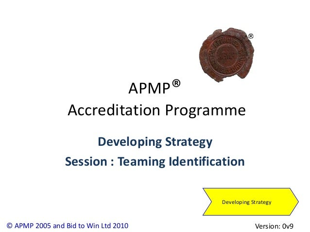 APMP®                 Accreditation Programme                      Developing Strategy                Session : Teaming Id...
