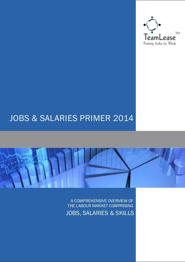 Putting India to Work JOBS & SALARIES PRIMER 2014 A COMPREHENSIVE OVERVIEW OF THE LABOUR MARKET COMPRISING JOBS, SALARIES ...