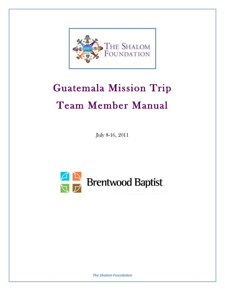 Guatemala Mission TripTeam Member Manual         July 8-16, 2011                                         	         The	  S...