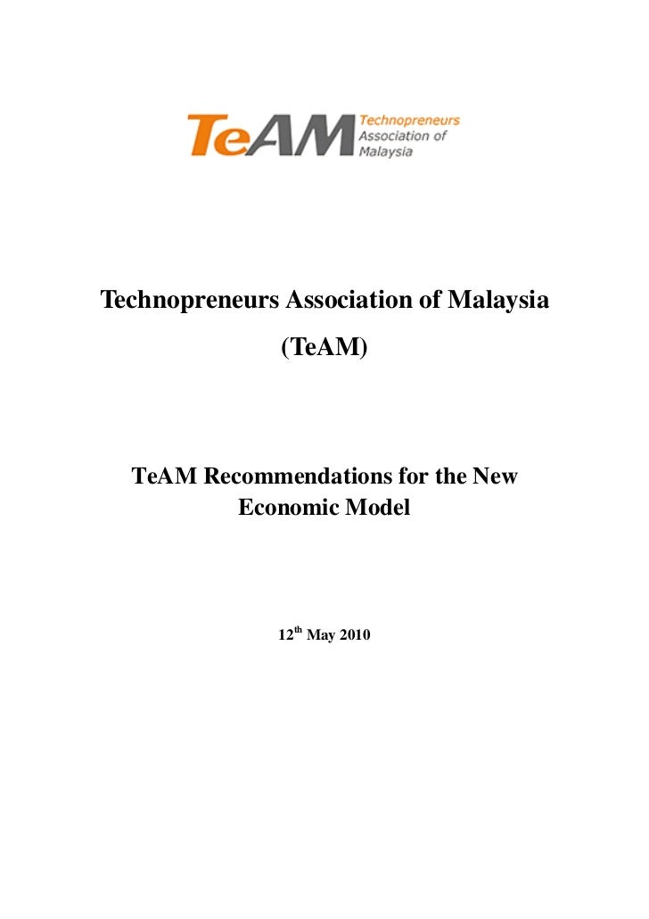 Technopreneurs Association of Malaysia               (TeAM)  TeAM Recommendations for the New          Economic Model     ...