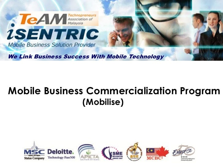 We Link Business Success With Mobile TechnologyMobile Business Commercialization Program                      (Mobilise)
