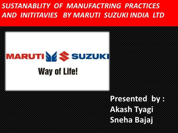 SUSTANABLITY OF MANUFACTRING PRACTICESAND INITITAVIES BY MARUTI SUZUKI INDIA LTD                           Presented by : ...