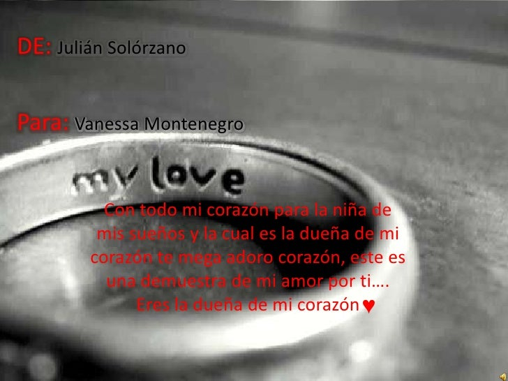 DE: Julián Solórzano<br />Para: Vanessa Montenegro<br />Con todo mi corazón para la niña de mis sueños y la cual es la due...